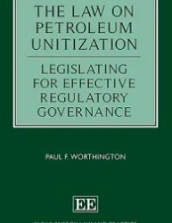 The Law on Petroleum Unitization Legislating for Effective Regulatory Governance