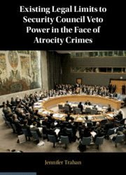 New Title: Existing Legal Limits to Security Council Veto Power in the Face of Atrocity Crimes (Cambridge University Press 2020)