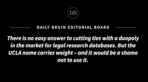 Daily Bruin Editorial: UCLA needs to stand up to legal databases with ties to ICE, promote alternatives