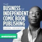 Interview:  The Business of Independent Comic Book Publishing— byGamal Hennessy.