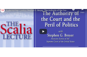"Scalia Lecture | Justice Stephen G. Breyer, ""The Authority of the Court and the Peril of Politics"""