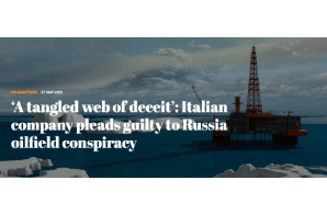 'A tangled web of deceit': Italian company pleads guilty to Russia oilfield conspiracy