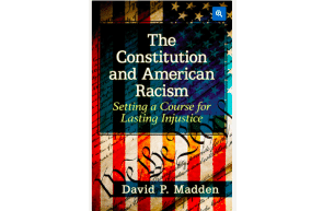 The Constitution and American Racism Setting a Course for Lasting Injustice