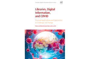 Libraries, Digital Information, and COVID Practical Applications and Approaches to Challenge and Change