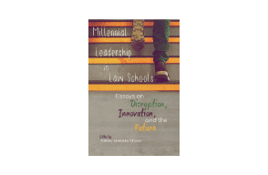 Hein: Millennial Leadership in Law Schools: Essays on Disruption, Innovation, and the Future Chase, Ashley Krenelka