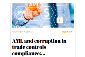 Archived Webinar:  AML and corruption in trade controls compliance: investigation, enforcement and mitigation